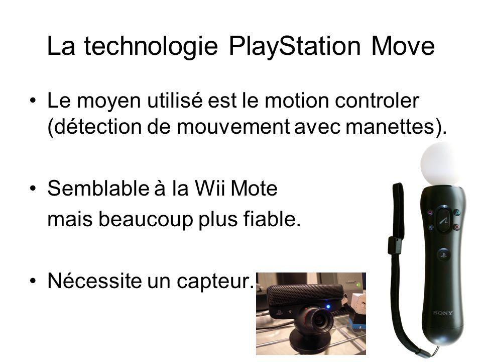 La technologie PlayStation Move Le moyen utilisé est le motion controler (détection de mouvement avec manettes). Semblable à la Wii Mote mais beaucoup