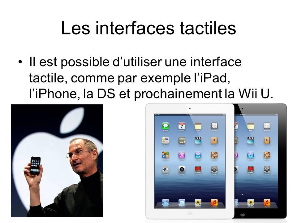 Les interfaces tactiles Il est possible dutiliser une interface tactile, comme par exemple liPad, liPhone, la DS et prochainement la Wii U.