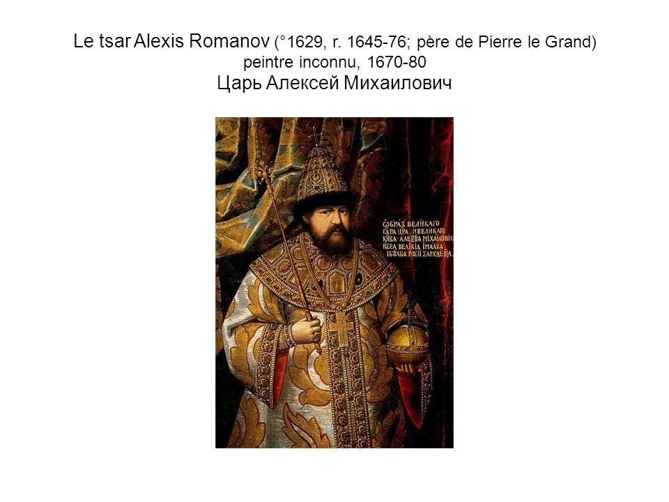 Le tsar Alexis Romanov (°1629, r. 1645-76; père de Pierre le Grand) peintre inconnu, 1670-80 Царь Алексей Михаилович