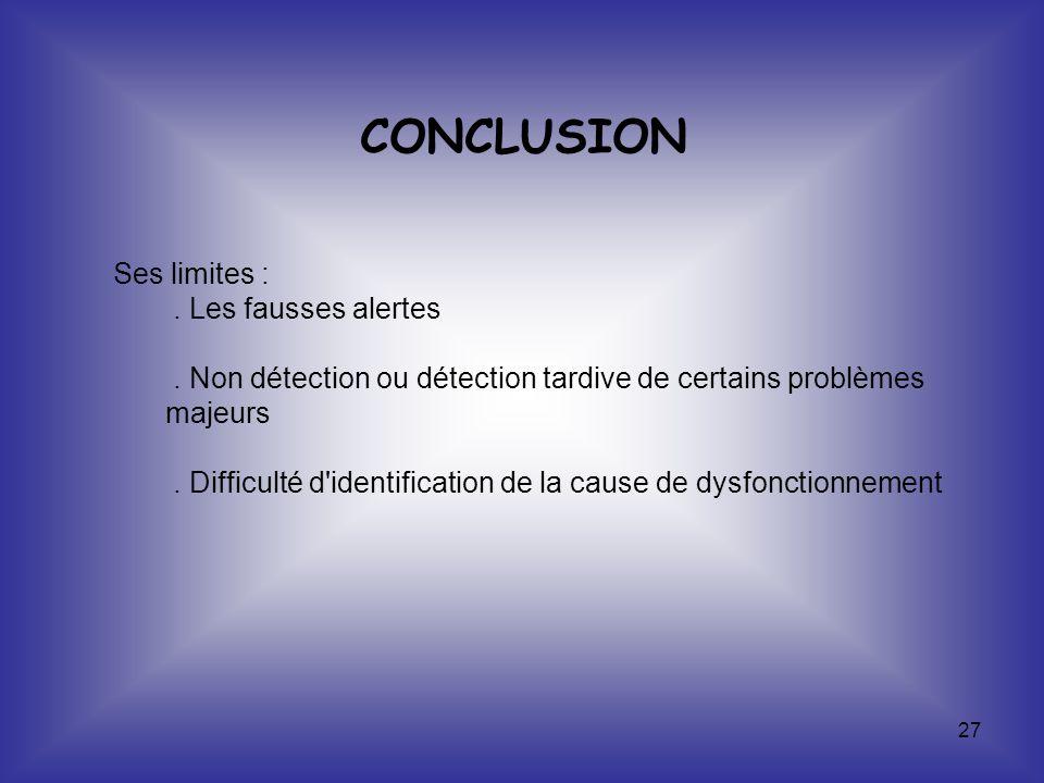 27 Ses limites :. Les fausses alertes. Non détection ou détection tardive de certains problèmes majeurs. Difficulté d'identification de la cause de dy