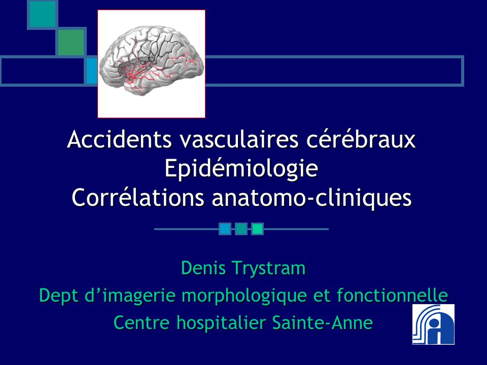 Accidents vasculaires cérébraux Epidémiologie Corrélations anatomo-cliniques Denis Trystram Dept dimagerie morphologique et fonctionnelle Centre hospi