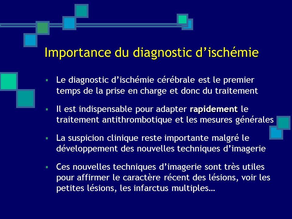 Importance du diagnostic dischémie Le diagnostic dischémie cérébrale est le premier temps de la prise en charge et donc du traitement rapidement Il es
