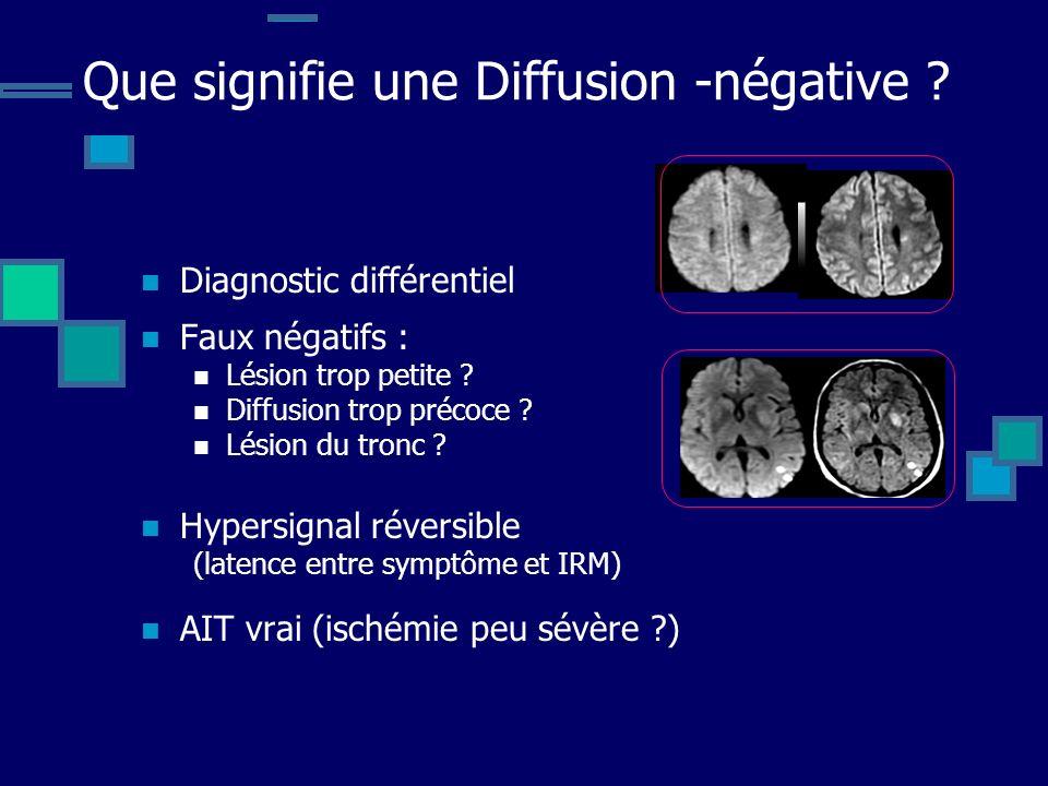 Que signifie une Diffusion -négative ? Diagnostic différentiel Faux négatifs : Lésion trop petite ? Diffusion trop précoce ? Lésion du tronc ? Hypersi