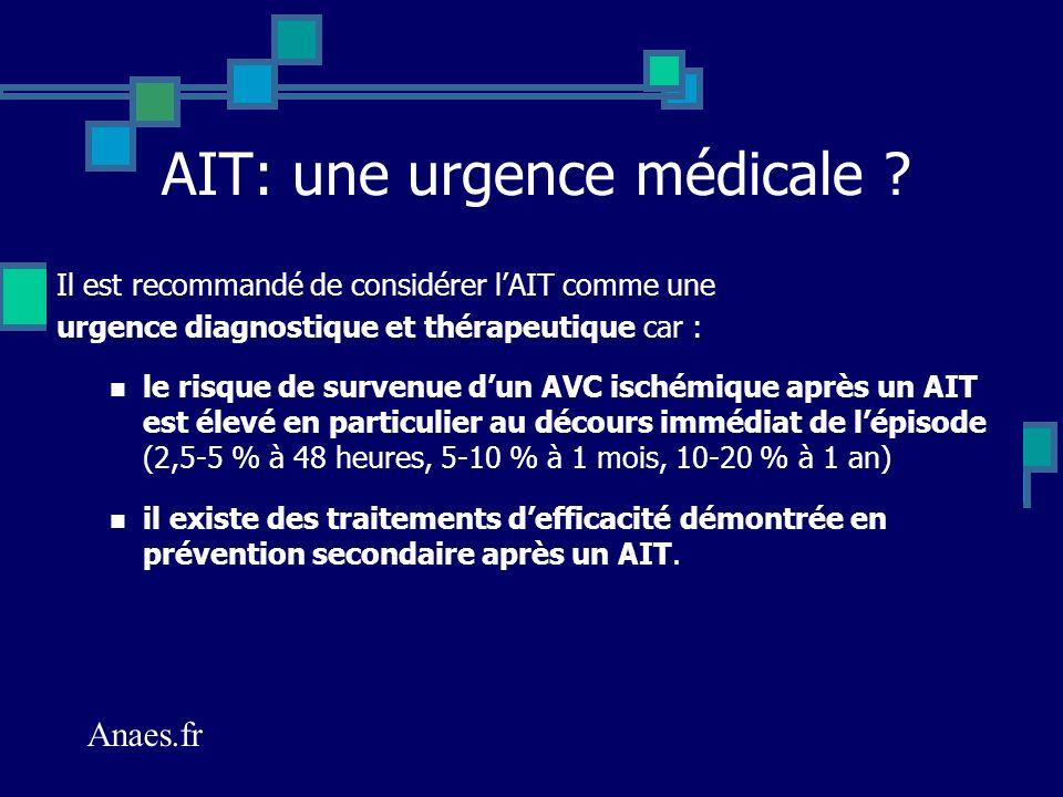 AIT: une urgence médicale ? Il est recommandé de considérer lAIT comme une urgence diagnostique et thérapeutique car : le risque de survenue dun AVC i
