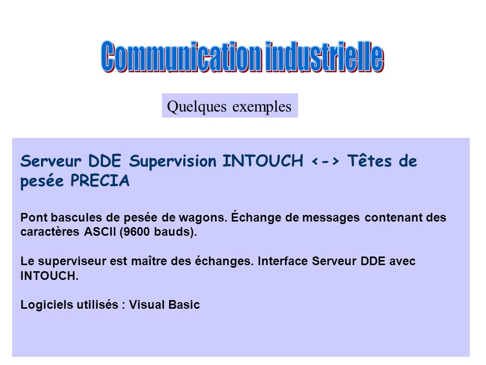 Serveur DDE Supervision INTOUCH Calculateur UNIX Développement d une messagerie spécifique sur protocole MODUS pour les communications entre un calculateur de Gestion des Expéditions de produits finis et une application de supervision INTOUCH.