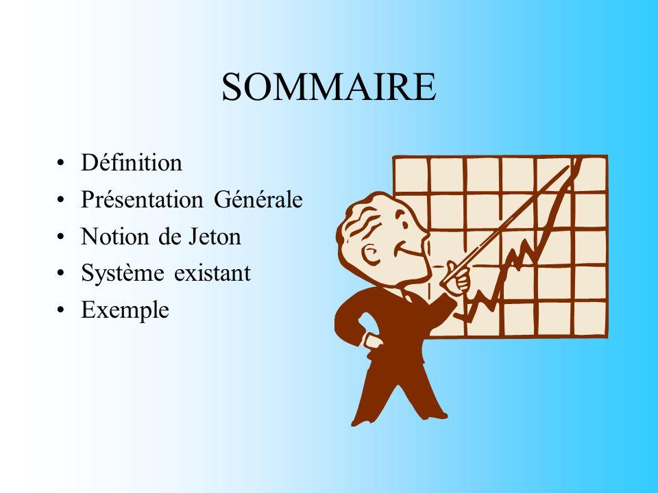 SOMMAIRE Définition Présentation Générale Notion de Jeton Système existant Exemple