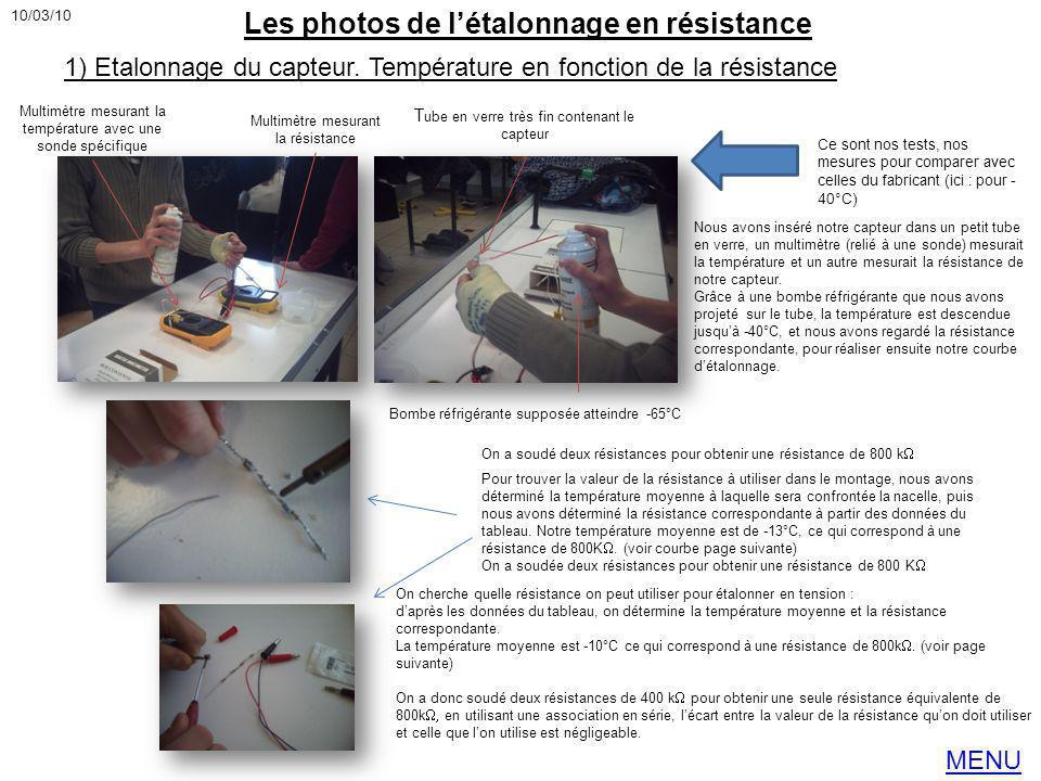 Les photos de létalonnage en résistance 1) Etalonnage du capteur. Température en fonction de la résistance Ce sont nos tests, nos mesures pour compare