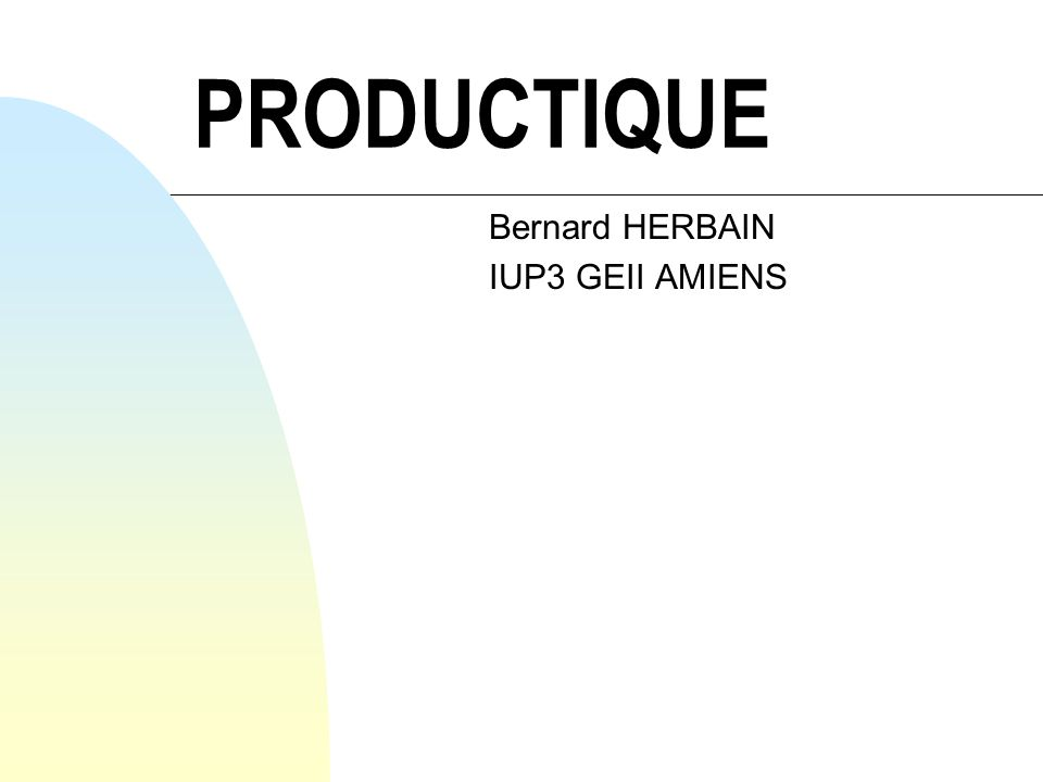 PRODUCTIQUE Bernard HERBAIN IUP3 GEII AMIENS