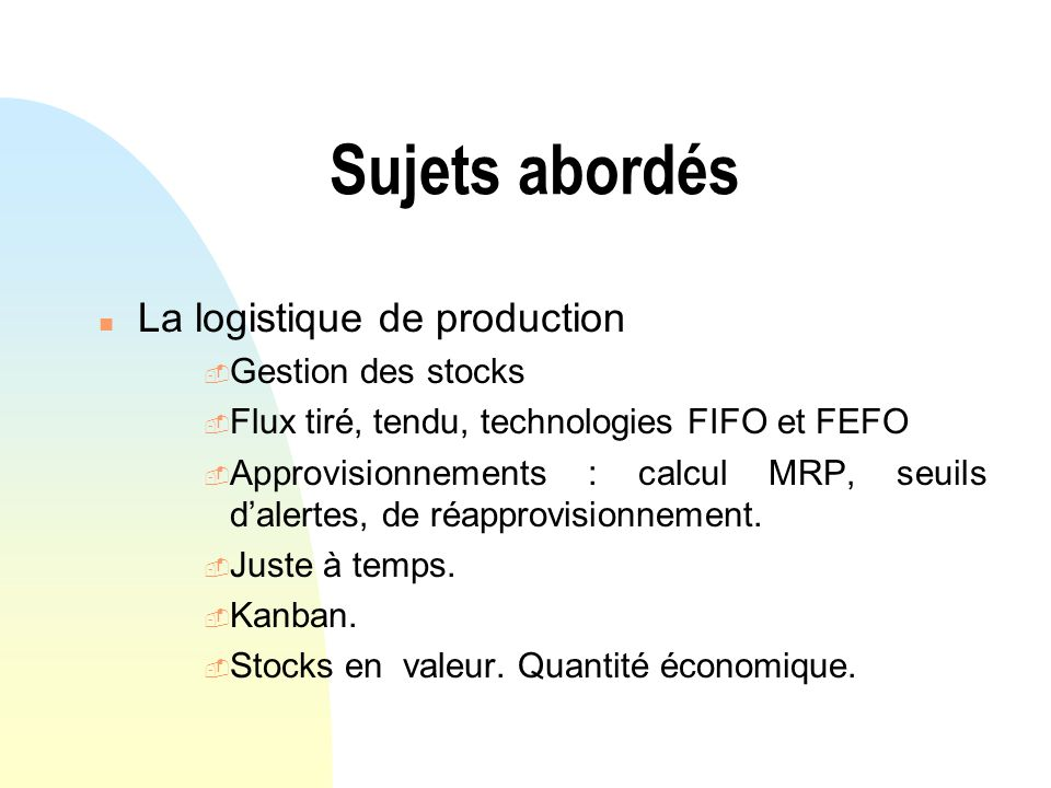 Sujets abordés n LE SYSTEME DE PRODUCTION n Définitions : Lentreprise industrielle, la production, lorganisation, le responsable de production