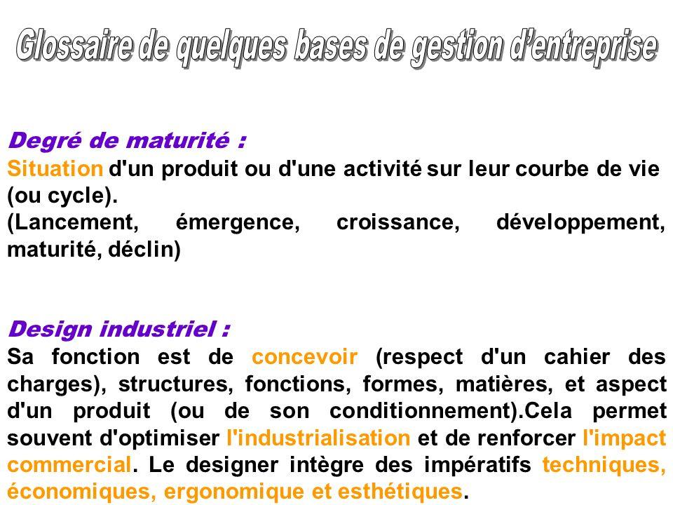 Degré de maturité : Situation d'un produit ou d'une activité sur leur courbe de vie (ou cycle). (Lancement, émergence, croissance, développement, matu