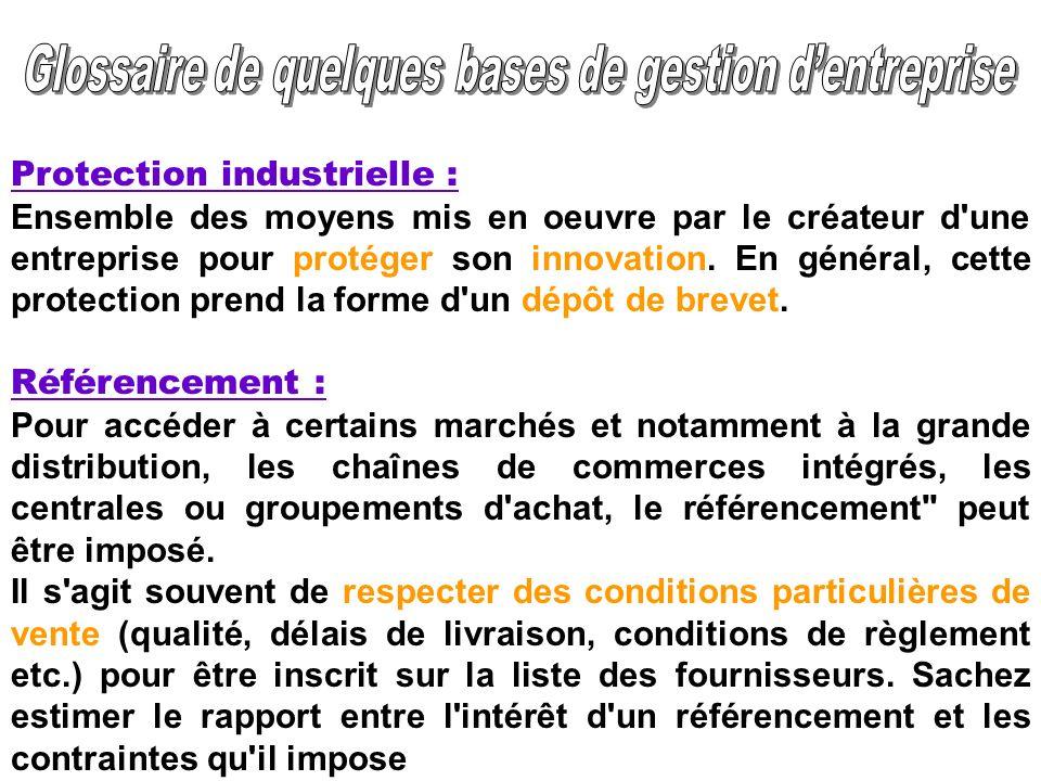 Protection industrielle : Ensemble des moyens mis en oeuvre par le créateur d'une entreprise pour protéger son innovation. En général, cette protectio