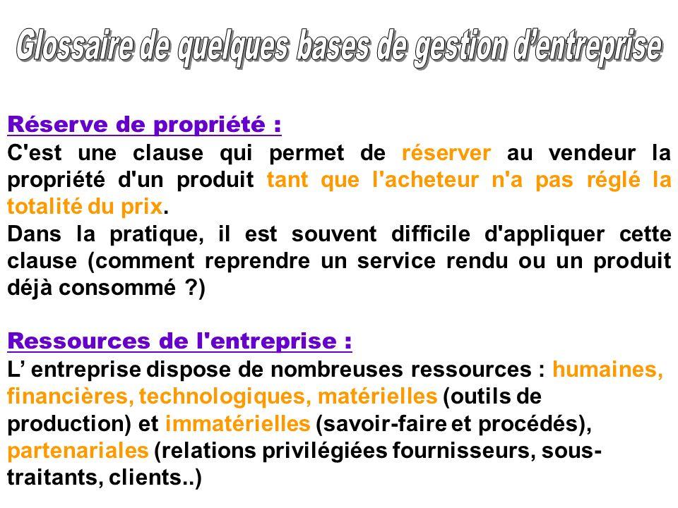 Réserve de propriété : C'est une clause qui permet de réserver au vendeur la propriété d'un produit tant que l'acheteur n'a pas réglé la totalité du p