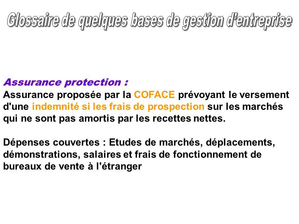 Assurance protection : Assurance proposée par la COFACE prévoyant le versement d'une indemnité si les frais de prospection sur les marchés qui ne sont