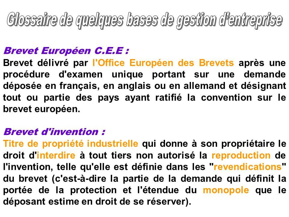 Brevet Européen C.E.E : Brevet délivré par l'Office Européen des Brevets après une procédure d'examen unique portant sur une demande déposée en frança