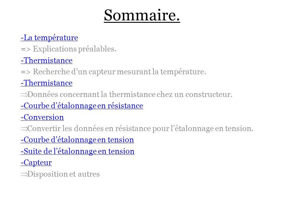Température : est une grandeur physique mesurée à l aide d un thermomètre et étudiée en thermométrie.
