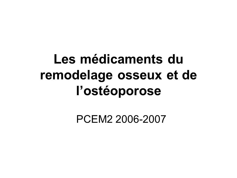 Les médicaments du remodelage osseux et de lostéoporose PCEM2 2006-2007