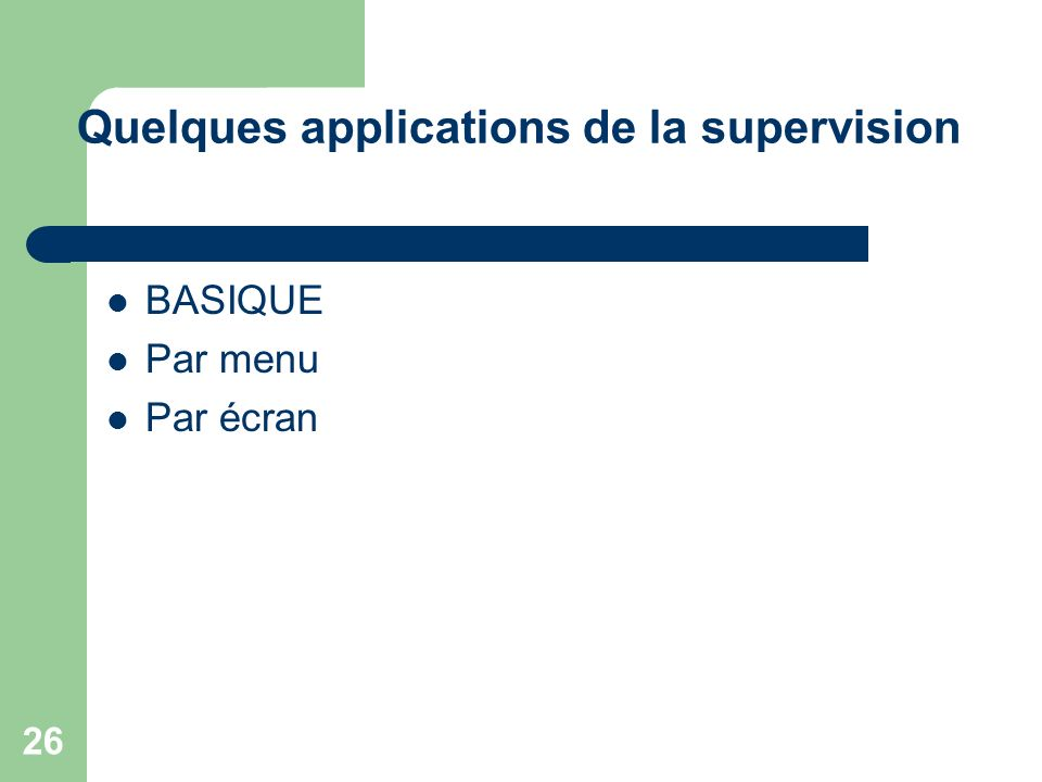 26 Quelques applications de la supervision BASIQUE Par menu Par écran