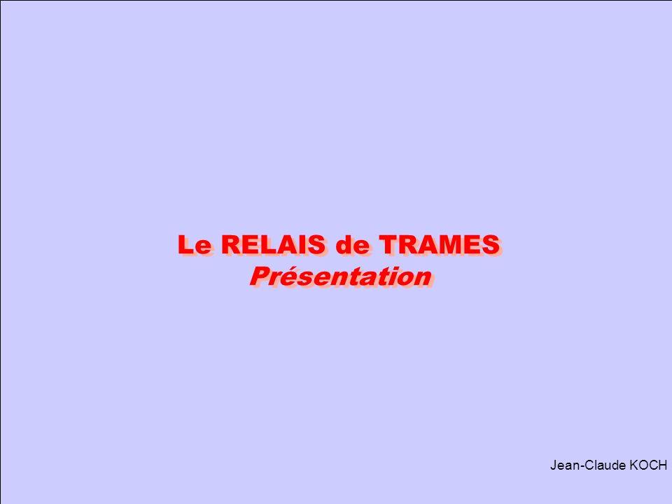 Le RELAIS de TRAMES Présentation Jean-Claude KOCH