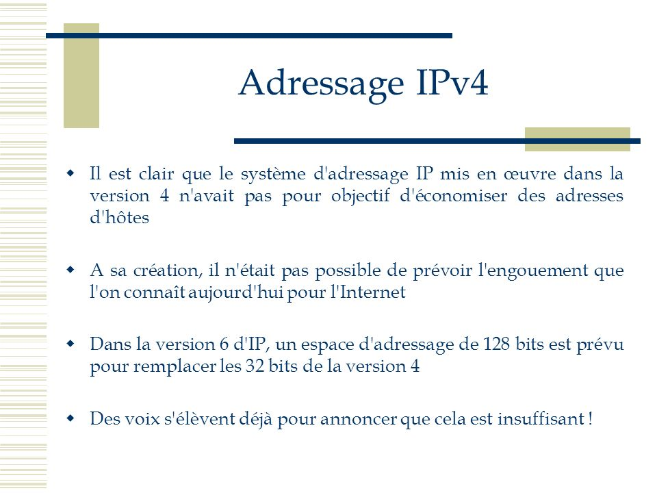 Adressage IPv4 Il est clair que le système d'adressage IP mis en œuvre dans la version 4 n'avait pas pour objectif d'économiser des adresses d'hôtes A