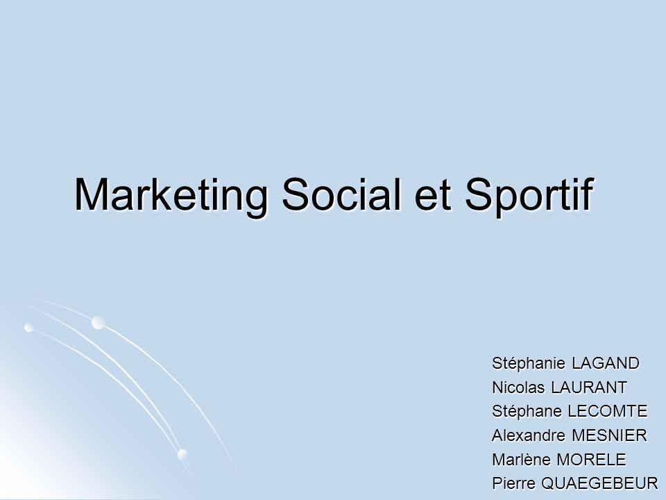 Marketing Social et Sportif Stéphanie LAGAND Nicolas LAURANT Stéphane LECOMTE Alexandre MESNIER Marlène MORELE Pierre QUAEGEBEUR