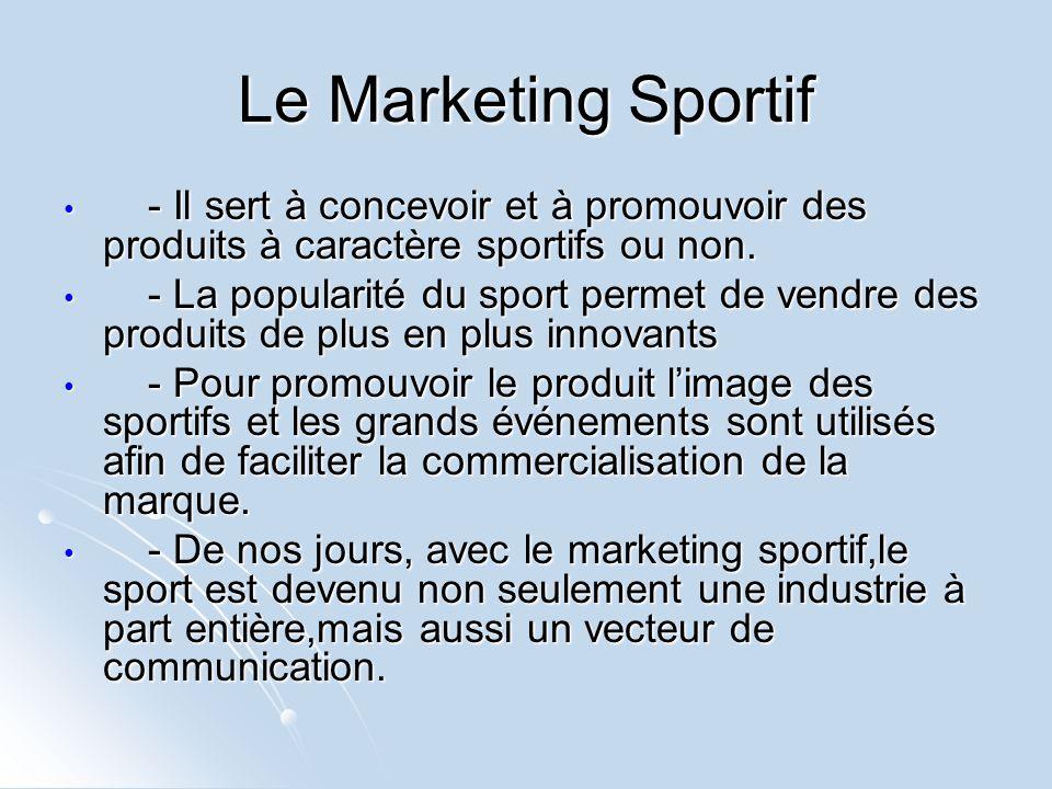 Le Marketing Sportif - Il sert à concevoir et à promouvoir des produits à caractère sportifs ou non. - Il sert à concevoir et à promouvoir des produit