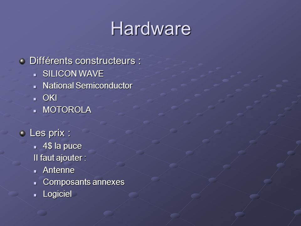 Hardware Différents constructeurs : SILICON WAVE SILICON WAVE National Semiconductor National Semiconductor OKI OKI MOTOROLA MOTOROLA Les prix : 4$ la