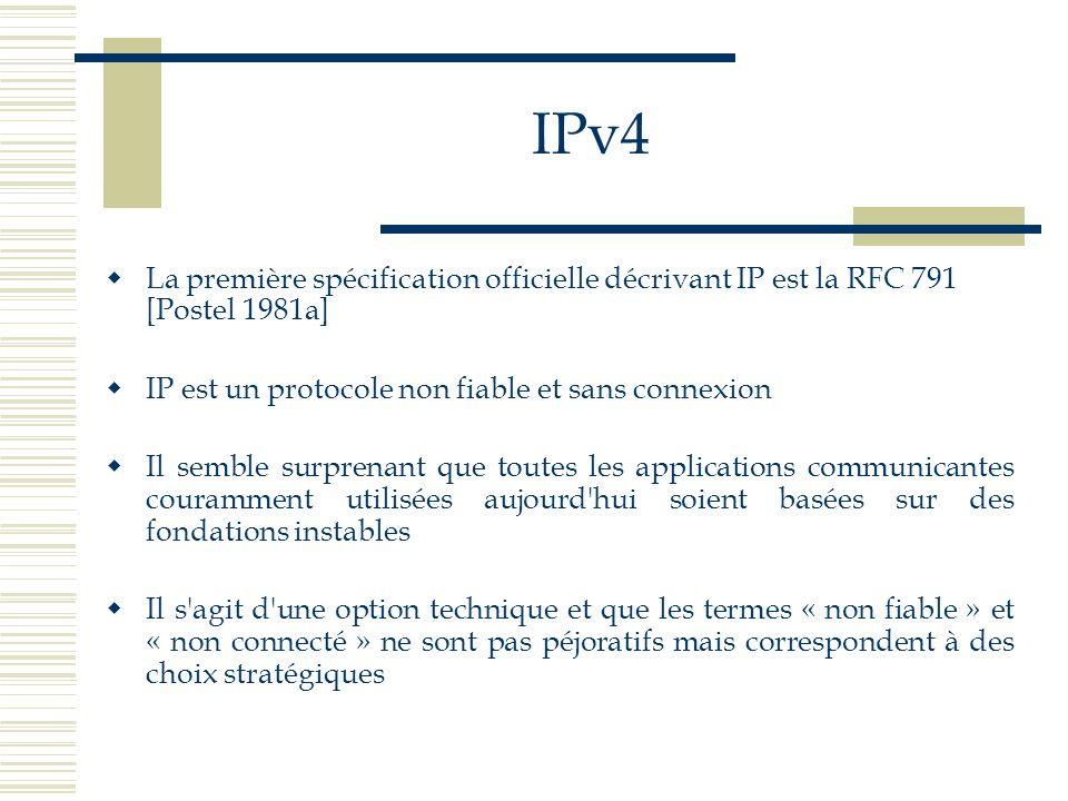 IPv4 La première spécification officielle décrivant IP est la RFC 791 [Postel 1981a] IP est un protocole non fiable et sans connexion Il semble surpre