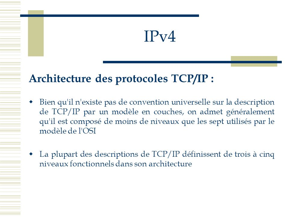 IPv4 Les sous-réseaux IPv4 : La structure standard d une adresse IP peut être modifiée localement en utilisant des bits d adresse hôte en tant que bits d adresse réseau supplémentaires La ligne de démarcation entre les bits d adresse réseau et hôte est déplacée, créant ainsi des réseaux supplémentaires, mais réduisant de ce fait le nombre maximum d hôtes pouvant appartenir à un seul réseau Ces bits nouvellement définis déterminent un sous-réseau à l intérieur d un plus grand réseau