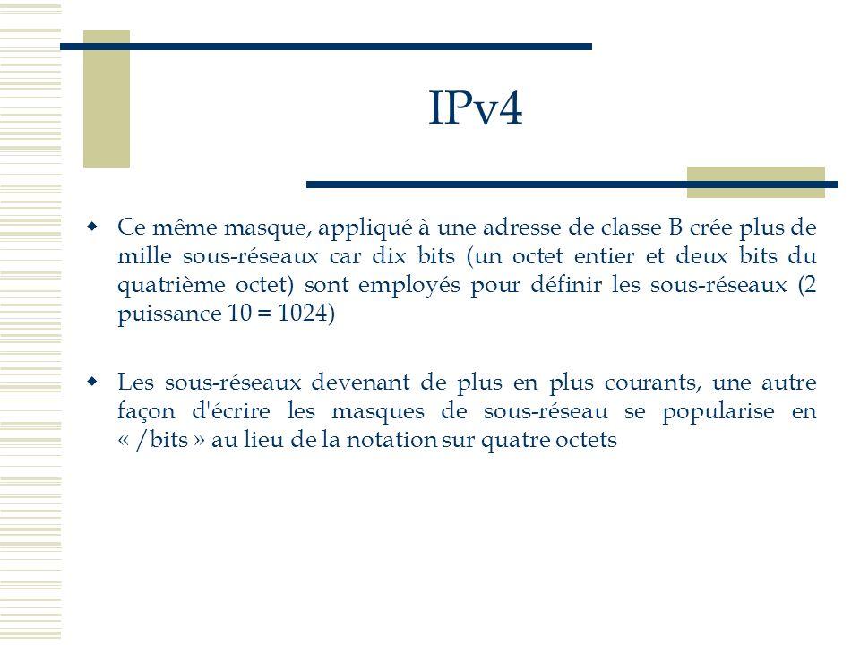 IPv4 Ce même masque, appliqué à une adresse de classe B crée plus de mille sous-réseaux car dix bits (un octet entier et deux bits du quatrième octet)