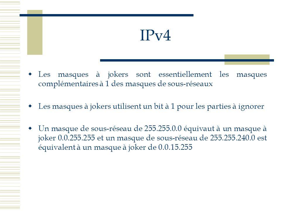 IPv4 Les masques à jokers sont essentiellement les masques complémentaires à 1 des masques de sous-réseaux Les masques à jokers utilisent un bit à 1 p