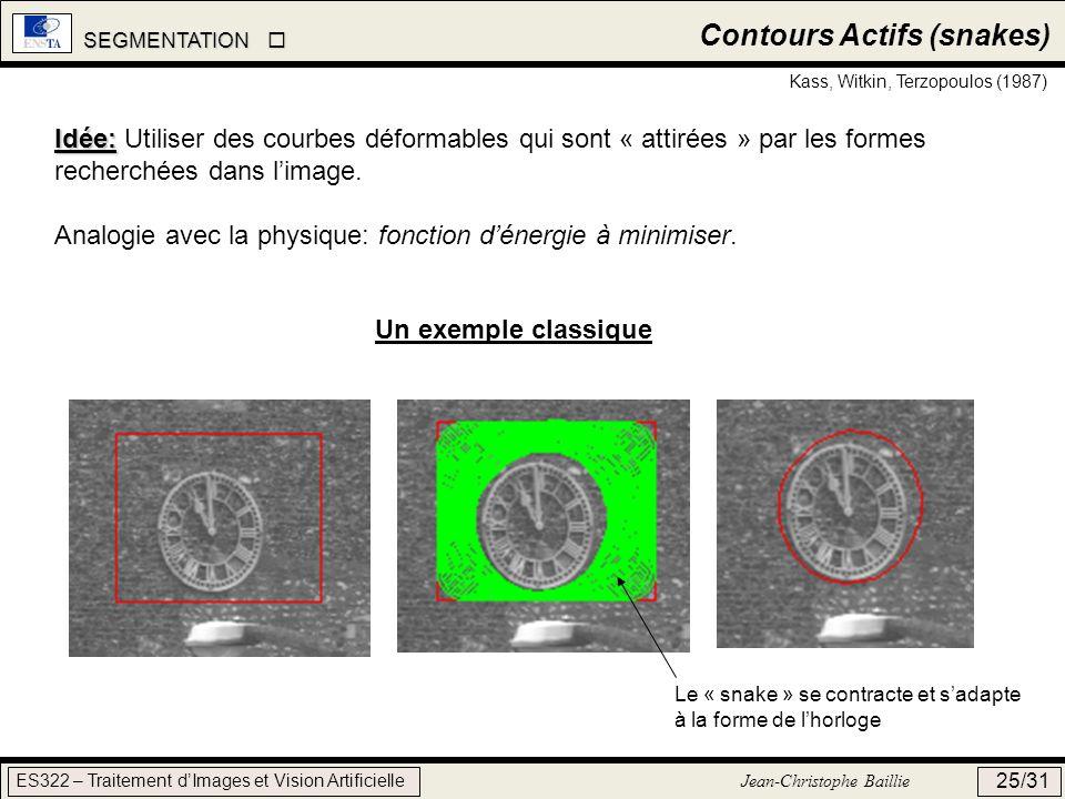 SEGMENTATION SEGMENTATION ES322 – Traitement dImages et Vision Artificielle Jean-Christophe Baillie 25/31 Contours Actifs (snakes) Kass, Witkin, Terzo