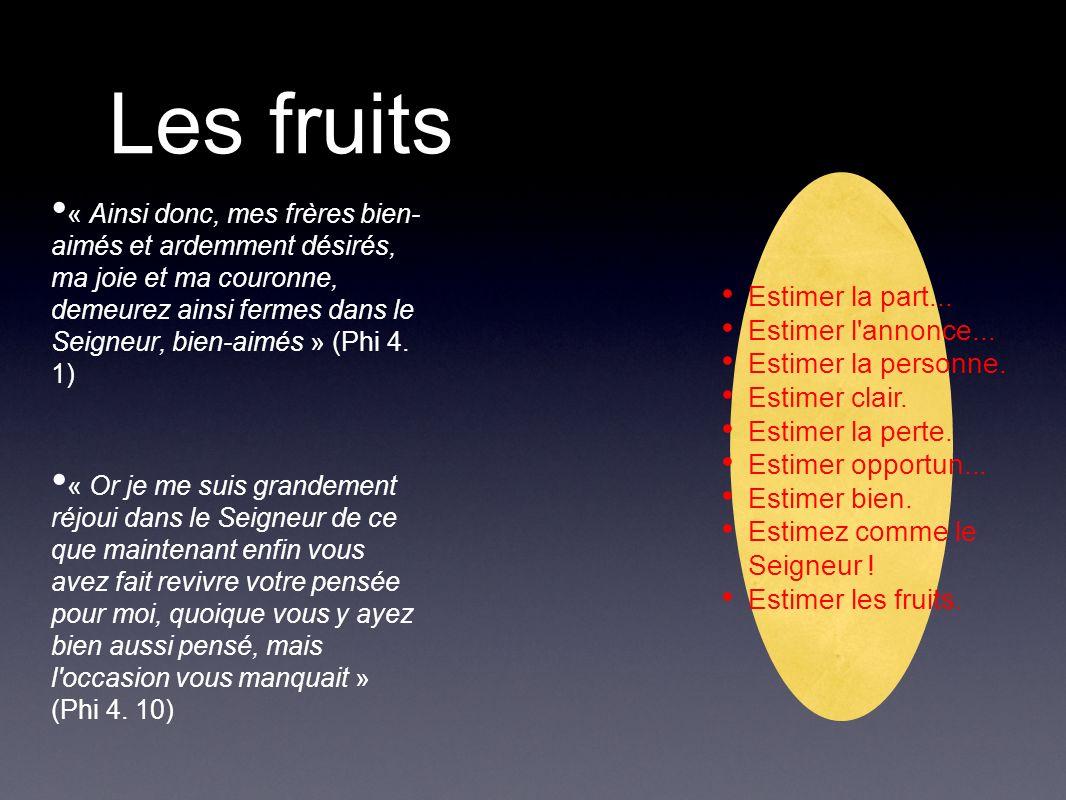Les fruits « Ainsi donc, mes frères bien- aimés et ardemment désirés, ma joie et ma couronne, demeurez ainsi fermes dans le Seigneur, bien-aimés » (Phi 4.