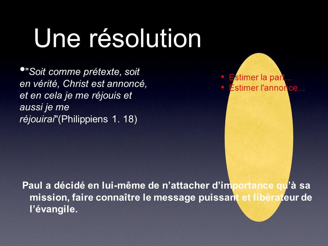 Une résolution Soit comme prétexte, soit en vérité, Christ est annoncé, et en cela je me réjouis et aussi je me réjouirai (Philippiens 1.