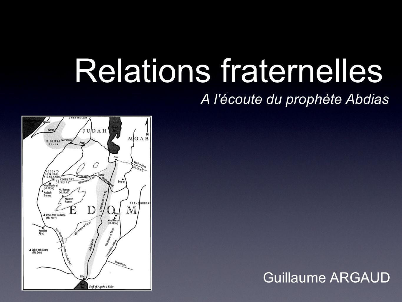 Relations fraternelles A l'écoute du prophète Abdias Guillaume ARGAUD