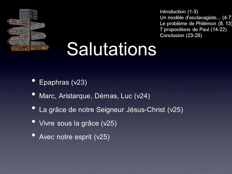 Salutations Epaphras (v23) Marc, Aristarque, Démas, Luc (v24) La grâce de notre Seigneur Jésus-Christ (v25) Vivre sous la grâce (v25) Avec notre esprit (v25) Introduction (1-3) Un modèle desclavagiste...