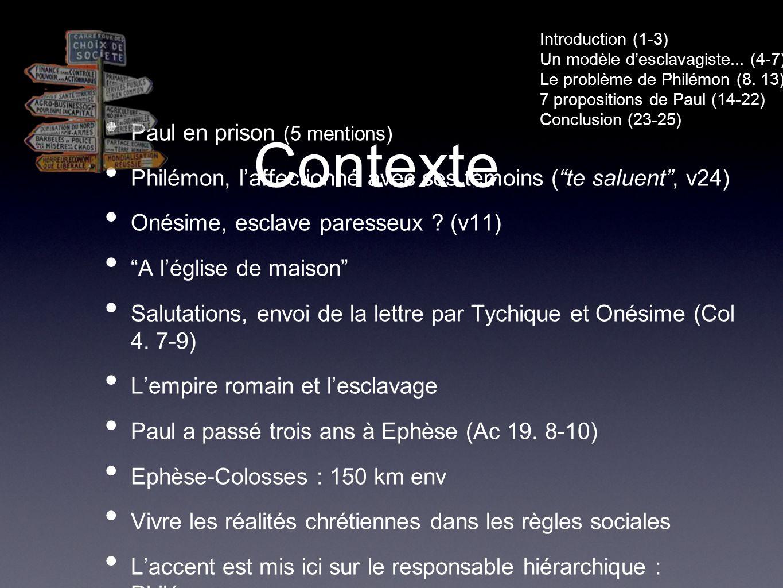 Contexte Paul en prison (5 mentions) Philémon, laffectionné avec ses témoins (te saluent, v24) Onésime, esclave paresseux .