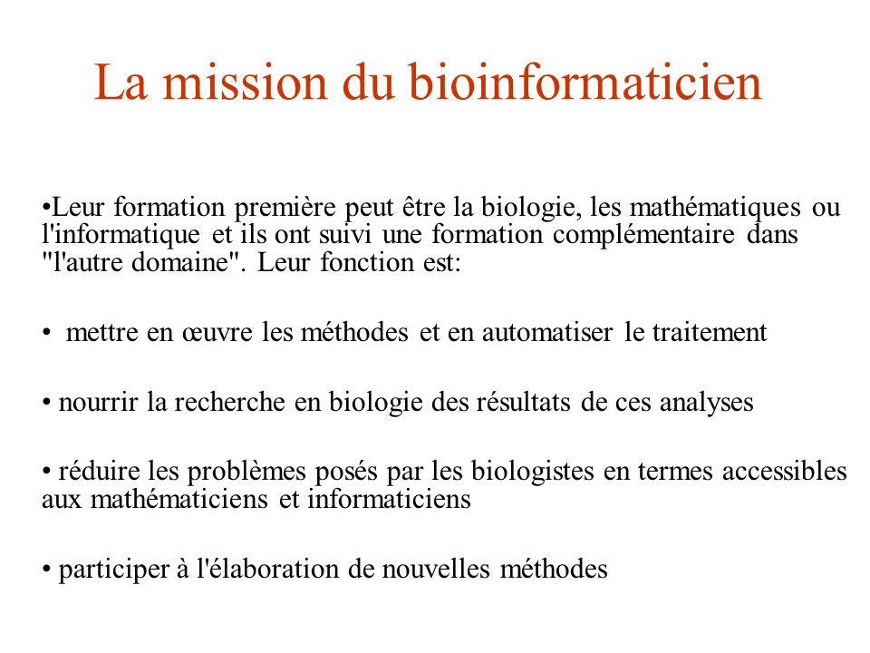 La mission du bioinformaticien Leur formation première peut être la biologie, les mathématiques ou l'informatique et ils ont suivi une formation compl