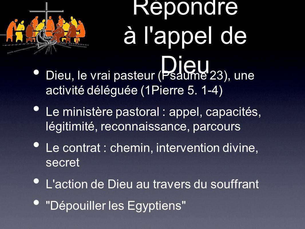 Répondre à l appel de Dieu Dieu, le vrai pasteur (Psaume 23), une activité déléguée (1Pierre 5.