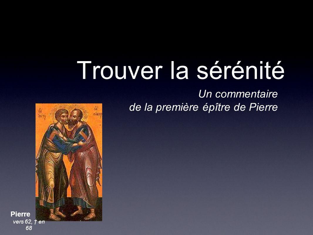 Trouver la sérénité Un commentaire de la première épître de Pierre Pierre vers 62, en 68