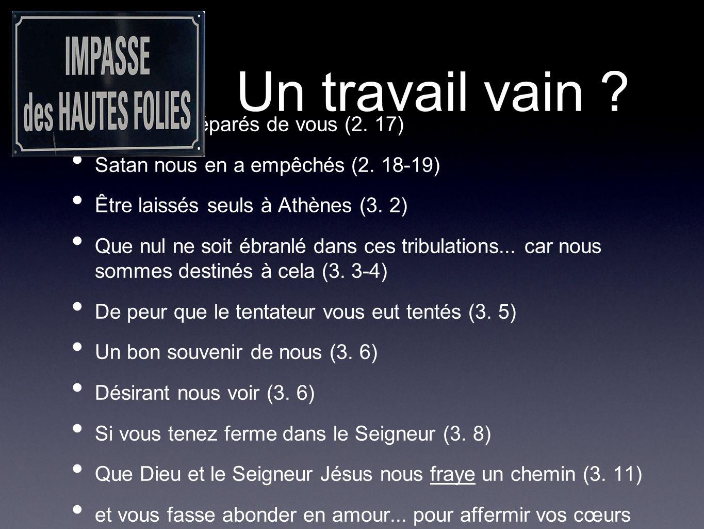 Ayant été séparés de vous (2. 17) Satan nous en a empêchés (2. 18-19) Être laissés seuls à Athènes (3. 2) Que nul ne soit ébranlé dans ces tribulation