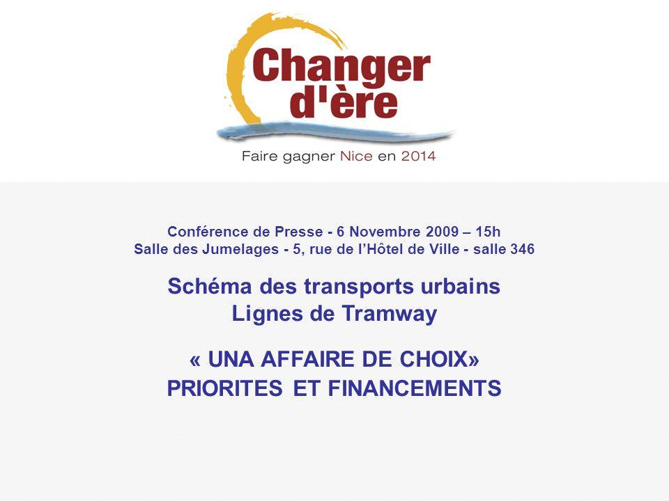 Conférence de Presse - 6 Novembre 2009 – 15h Salle des Jumelages - 5, rue de lHôtel de Ville - salle 346 Schéma des transports urbains Lignes de Tramway « UNA AFFAIRE DE CHOIX» PRIORITES ET FINANCEMENTS