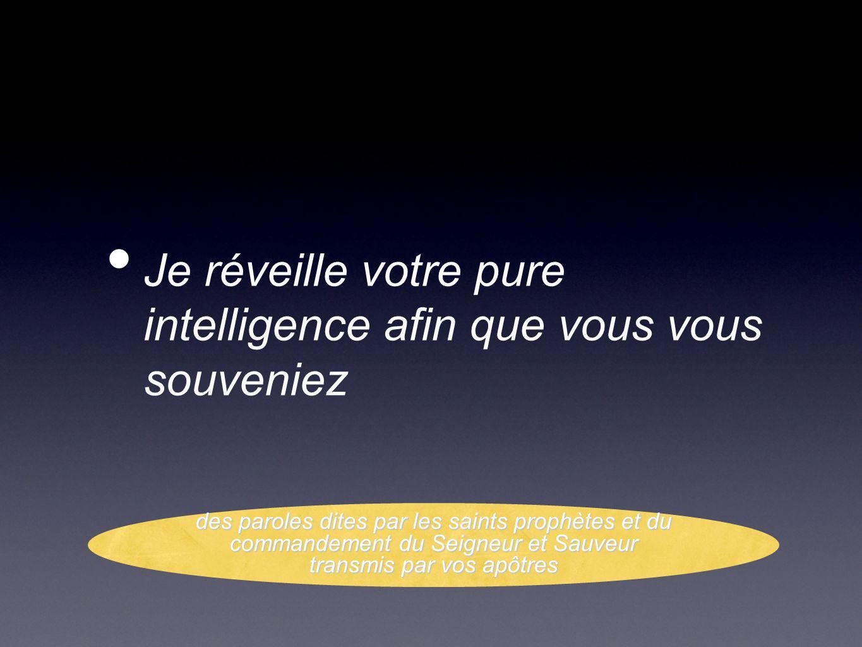 Je réveille votre pure intelligence afin que vous vous souveniez des paroles dites par les saints prophètes et du commandement du Seigneur et Sauveur transmis par vos apôtres