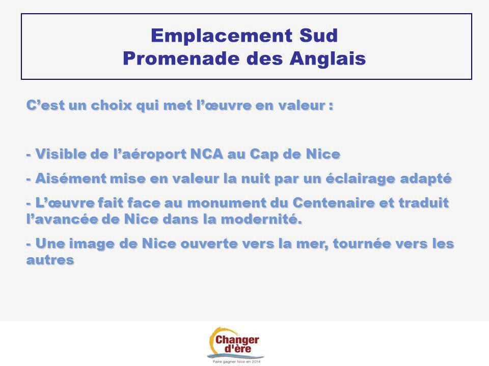 Cest un choix qui met lœuvre en valeur : - Visible de laéroport NCA au Cap de Nice - Aisément mise en valeur la nuit par un éclairage adapté - Lœuvre