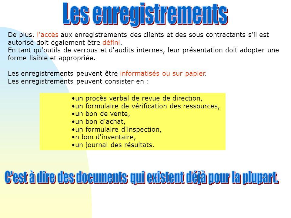 De plus, l accès aux enregistrements des clients et des sous contractants s il est autorisé doit également être défini.
