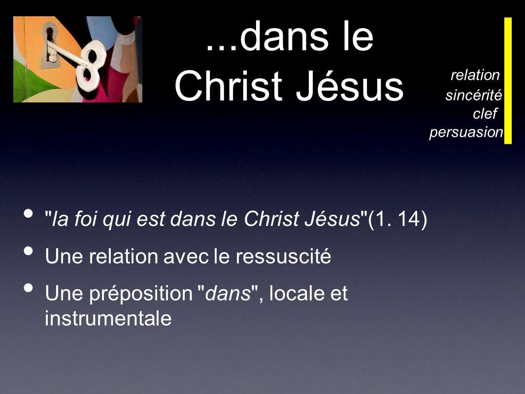 ...dans le Christ Jésus la foi qui est dans le Christ Jésus (1.