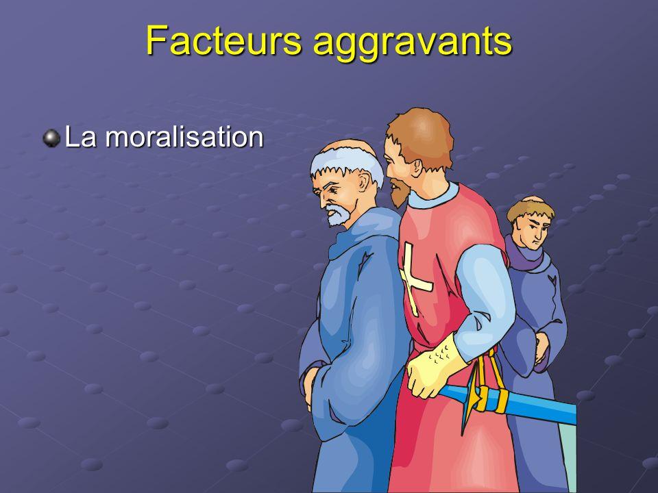 Facteurs aggravants La moralisation