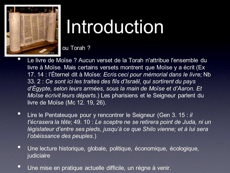 Introduction Pentateuque ou Torah ? Le livre de Moïse ? Aucun verset de la Torah n'attribue l'ensemble du livre à Moïse. Mais certains versets montren
