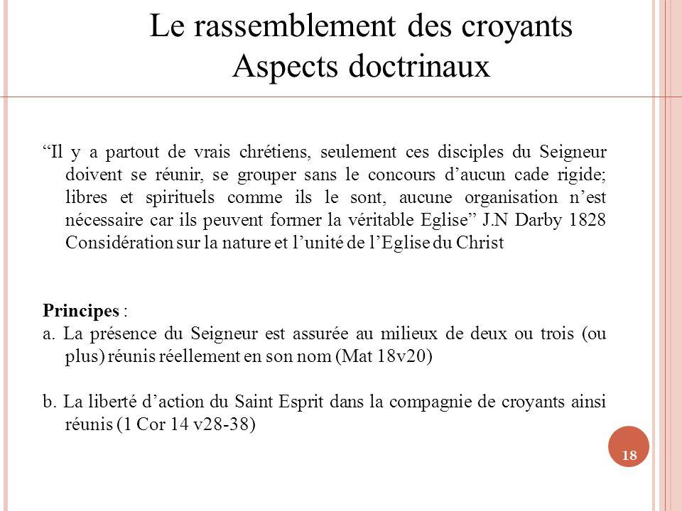 18 Le rassemblement des croyants Aspects doctrinaux Il y a partout de vrais chrétiens, seulement ces disciples du Seigneur doivent se réunir, se group