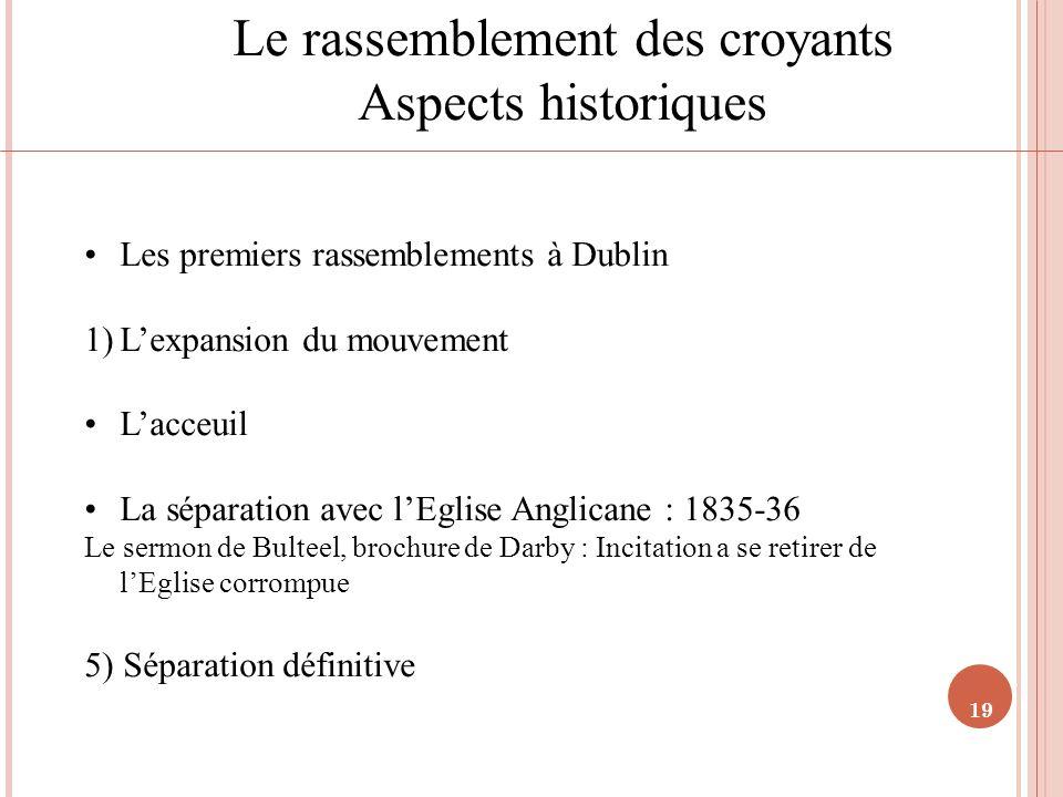 19 Le rassemblement des croyants Aspects historiques Les premiers rassemblements à Dublin 1)Lexpansion du mouvement Lacceuil La séparation avec lEglis