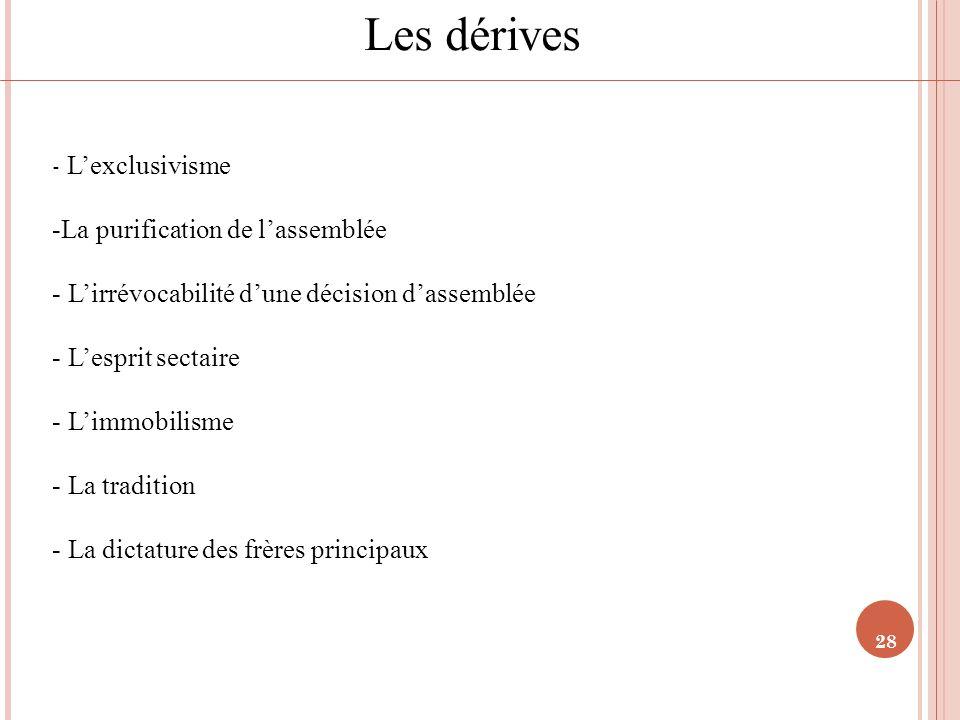 28 Les dérives - Lexclusivisme -La purification de lassemblée - Lirrévocabilité dune décision dassemblée - Lesprit sectaire - Limmobilisme - La tradit